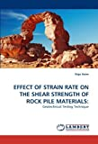 EFFECT OF STRAIN RATE ON THE SHEAR STRENGTH OF ROCK PILE MATERIALS:: Geotechnical Testing Technique by Anim, Kojo (2011) Paperback