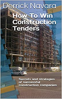 How To Win Construction Tenders: Secrets and Strategies of Successful Construction Companies by [Navara, Derrick]
