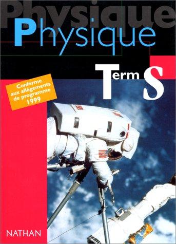 Physique, term. S : Conforme aux allégements de programme 1999