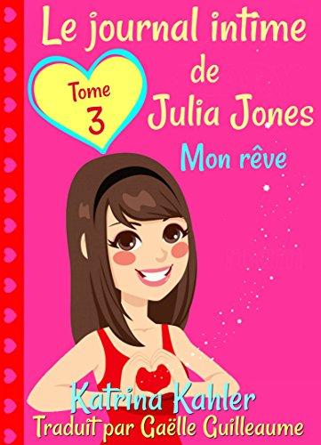 Le journal intime de Julia Jones  Tome 3  Mon rêve (French Edition)