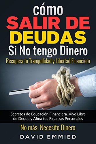 Como Salir de Deudas Si No tengo Dinero. Recupera tu Tranquilidad y Libertad Financiera: Secretos de Educacion Financiera. Vive Libre de Deuda y Afina tus Finanzas Personales. No más Necesito Dinero