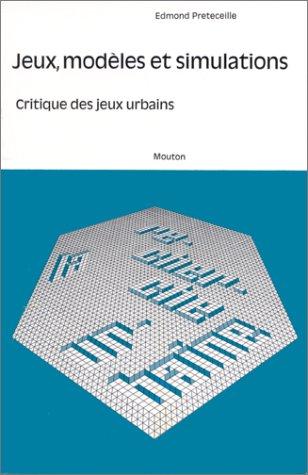 Jeux, modèles et simulations : Critique des jeux urbains par Edmond Petreceille