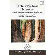 Robust Political Economy: Classical Liberalism and the Future of Public Policy (New Thinking in Political Economy)