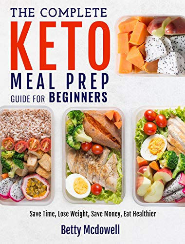 Keto Meal Prep: The Complete Keto Meal Prep Guide For Beginners | Save Time, Lose Weight, Save Money, Eat Healthier (Meal Prep Recipes) (English Edition)