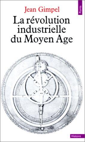 LA REVOLUTION INDUSTRIELLE DU MOYEN AGE par Jean Gimpel