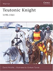 Teutonic Knight: 1190-1561 (Warrior): 12th-16th Centuries by David Nicolle (2007-11-10)