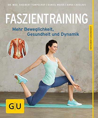 Preisvergleich Produktbild Faszientraining: Mehr Beweglichkeit, Gesundheit und Dynamik (GU Ratgeber Gesundheit)