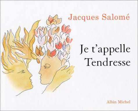 Je T'Appelle Tendresse (Collections Spiritualites) par Jacques Salome