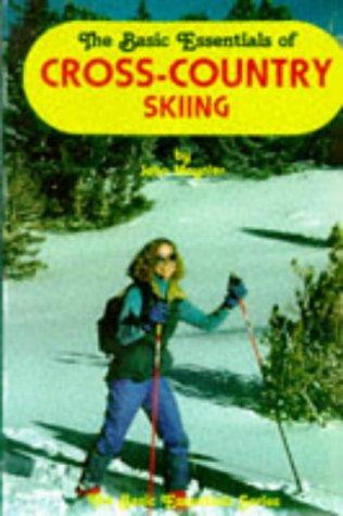 The Basic Essentials of Cross-country Skiing por John Moynier