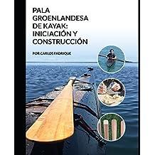 LA PALA GROENLANDESA DE KAYAK INICIACION Y CONSTRUCCION