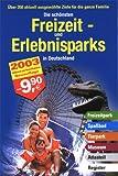 Die schönsten Freizeit- und Erlebnisparks in Deutschland 2003: Freizeitparks, Spaßbäder, Tierparks, Museen, Atlasteil, Register, über 350 aktuell ausgewählte Ziele für die ganze Familie