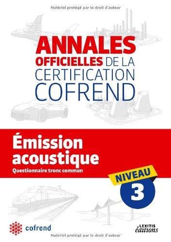 Emission acoustique niveau 3 les annales officielles de la certification cofrend : Questionnaire tronc commun