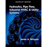 Hydraulics, Pipe Flow, Industrial HVAC And Utlilty Systems