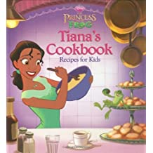 The Princess and the Frog: Tiana's Cookbook: Recipes for Kids (Disney Princess: the Princess and the Frog) by Disney Book Group (2009-10-06)