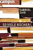 'So viele Bücher: Erstaunliches, Kurioses und Nachdenkliches rund ums Lesen' von Gabriel Zaid