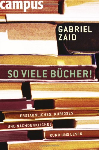 Buchseite und Rezensionen zu 'So viele Bücher: Erstaunliches, Kurioses und Nachdenkliches rund ums Lesen' von Gabriel Zaid