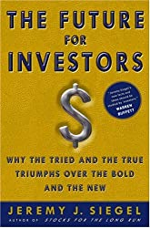 [ THE FUTURE FOR INVESTORS: WHY THE TRIED AND THE TRUE TRIUMPH OVER THE BOLD AND THE NEW ] The Future for Investors: Why the Tried and the True Triumph Over the Bold and the New By Siegel, Jeremy J ( Author ) Mar-2005 [ Hardcover ]