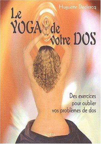 Le yoga de votre dos : Quinze minutes par jour pour un bon dos par Huguette Declercq