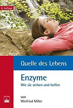 Quelle des Lebens: Enzyme: Wie sie wirken und helfen