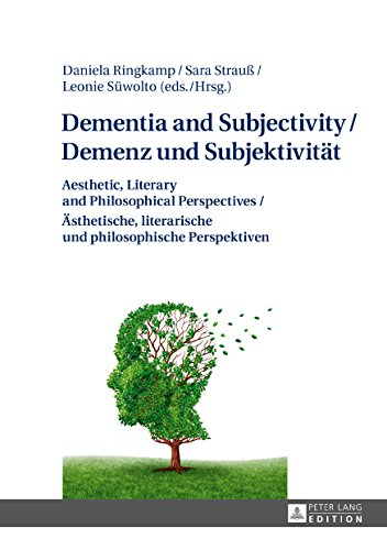 Dementia and Subjectivity / Demenz und Subjektivitaet: Aesthetic, Literary and Philosophical Perspectives / Aesthetische, literarische und philosophische Perspektiven (English Edition)