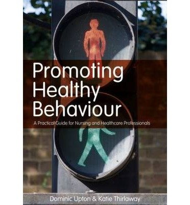 [(Promoting Healthy Behaviour: A Practical Guide for Nursing and Healthcare Professionals)] [Author: Dominic Upton] published on (April, 2010)