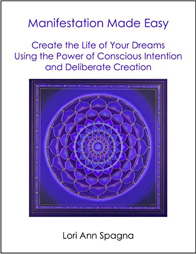 Manifestation Made Easy: Create the Life of Your Dreams Using The Power of Conscious Intention and Deliberate Creation (English Edition)