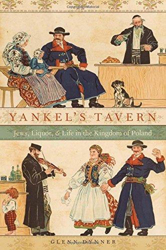Yankel's Tavern: Jews, Liquor, and Life in the Kingdom of Poland