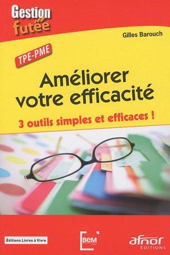 Améliorer votre efficacité: 3 outils simples et efficaces ! TPE - PME par Gilles Barouch