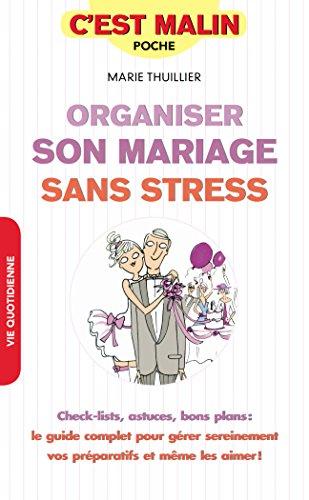 Organiser son mariage sans stress, c'est malin : Check-lists, astuces, bons plans : le guide complet pour gérer sereinement vos préparatifs et même les aimer !