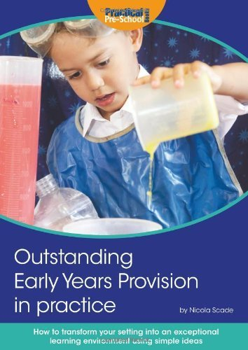 Outstanding Early Years Provision in Practice: How to transform your setting into an exceptional learning environment using simple ideas by Nicola Scade (2014) Paperback