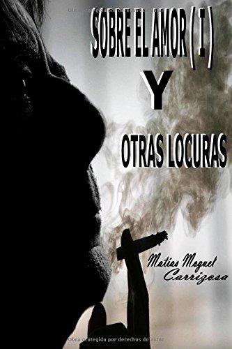 Sobre el amor ( I ) y otras locuras. por Matías Moguel Carrizosa