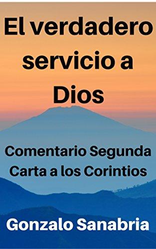 El verdadero servicio a Dios: Comentario Segunda Carta a los Corintios