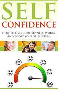 Self Confidence: How To Overcome Shyness, Worry And Boost Your Self Esteem (Motivational Self Esteem & Family Relationships Self Help Guide) (English Edition) par [Verg, Anastasia]