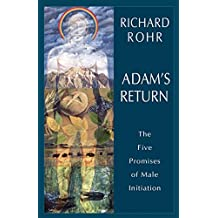 Adam's Return: The Five Promises of Male Initiation