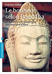 Le bonheur selon Bouddha: Le bonheur est avant tout une manière d'être