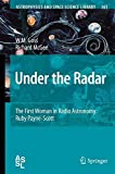 Under the Radar: The First Woman in Radio Astronomy: Ruby Payne-Scott (Astrophysics and Space Science Library, Band 363)
