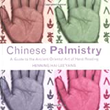 Chinese Palmistry: A Guide to the Ancient Oriental Art of Hand Reading