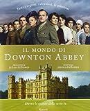 Il mondo di Downton Abbey. Dietro le quinte della serie tv