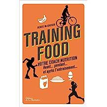 Training food : Votre coach nutrition. Avant.pendant.et après l'entraînement.