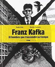 Franz Kafka, el hombre que trascendió su tiempo par Radek Malý
