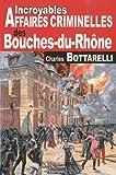 Bouches-du-Rhône incroyables affaires criminelles