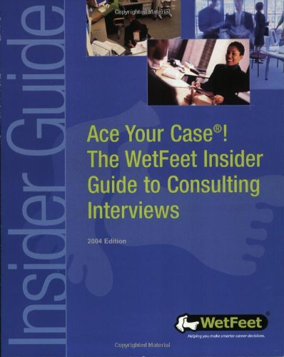 Ace Your Case! Consulting Interviews, ND Edition: Wetfeet Insider Guide (Wetfeet Insider Guides)