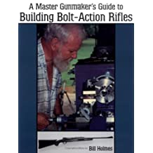 The Master Gunmaker's Guide To Building Bolt-action Rifles