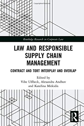 Law and Responsible Supply Chain Management: Contract and Tort Interplay and Overlap (Routledge Research in Corporate Law)