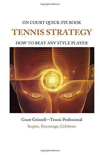 Tennis Strategy: How To Beat Any Style Player - Quick-Fix Book por Grant Grinnell