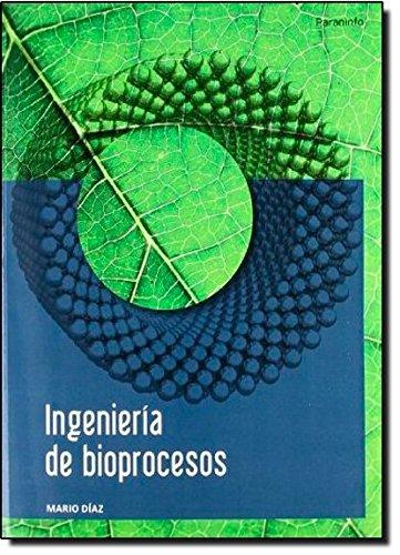 Ingeniería de bioprocesos (Ingenieria (paraninfo)) por JOSE MARIO DIAZ FERNANDEZ