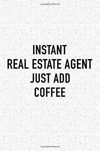 Instant Real Estate Agent Just Add Coffee: A 6x9 Inch Matte Softcover Notebook Journal With 120 Blank Lined Pages And A Funny Caffeine Loving Property Broker Cover Slogan por GetThread Journals