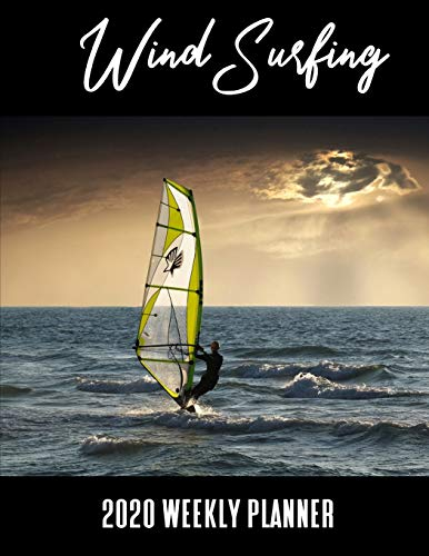 Wind Surfing 2020 Weekly Planner: A 52-Week Calendar For Surfers