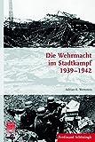 Die Wehrmacht im Stadtkampf 1939 - 1942. (Krieg in der Geschichte) - Adrian E. Wettstein