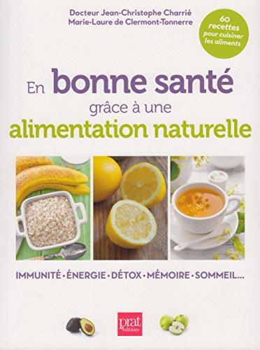En bonne santé grâce à une alimentation naturelle. Immunité. Energie. Détox. Mémoire. Sommeil...